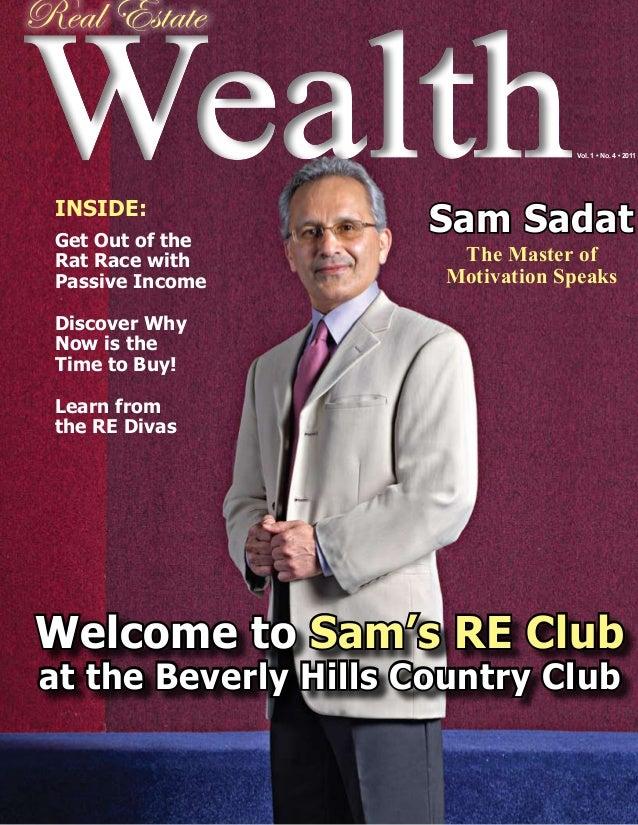 Sam Sadat The Master of Motivation Speaks WealthWealth Real Estate Vol. 1 • No. 4 • 2011 INSIDE: Get Out of the Rat Race w...
