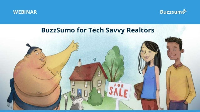 BuzzSumo for Tech Savvy Realtors WEBINAR BuzzSumo for Tech Savvy Realtors