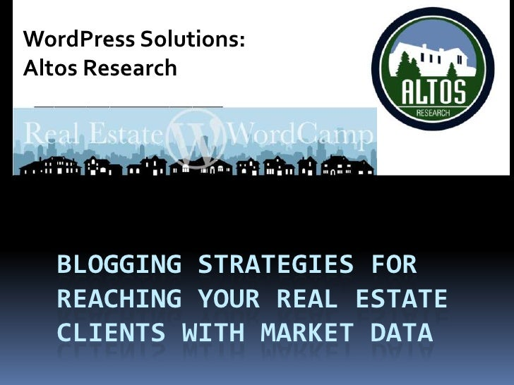 WordPress Solutions:<br />Altos Research<br />BlOGGING Strategies for reaching your real estate clients with MARKET data<b...