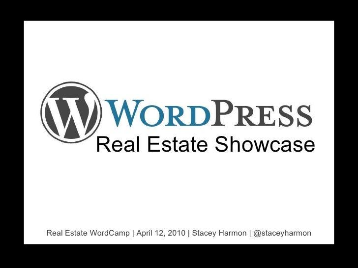 Real Estate Showcase<br />Real Estate WordCamp | April 12, 2010 | Stacey Harmon | @staceyharmon<br />