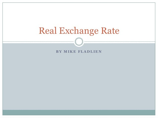 B Y M I K E F L A D L I E NReal Exchange Rate