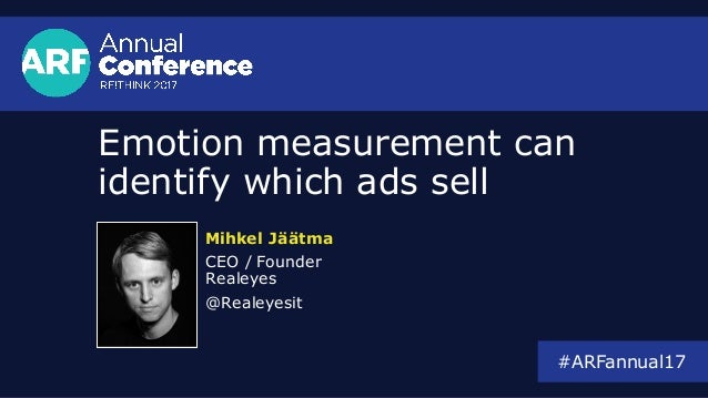 Emotion measurement can identify which ads sell Mihkel Jäätma CEO / Founder Realeyes @Realeyesit #ARFannual17