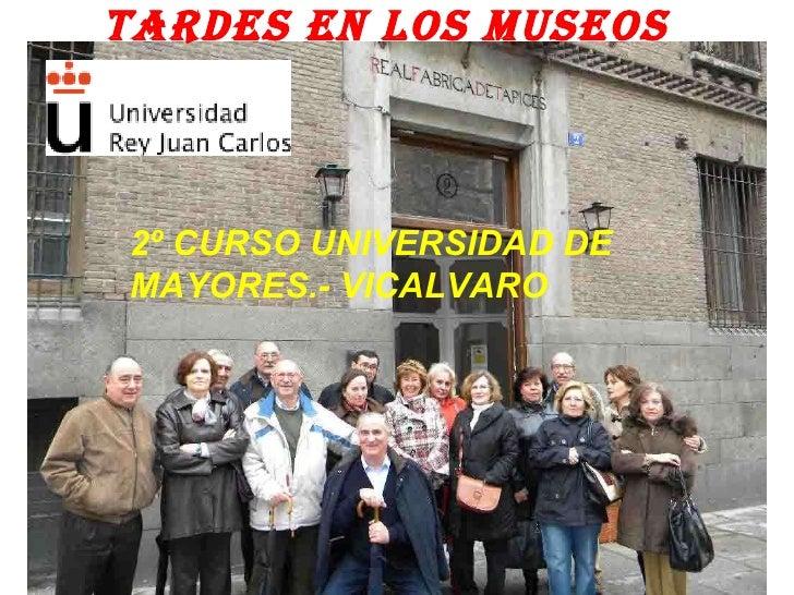 TARDES EN LOS MUSEOS 2º CURSO UNIVERSIDAD DE MAYORES.- VICALVARO