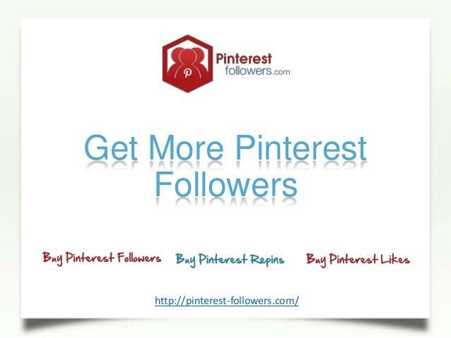 Get More PinterestFollowershttp://pinterest-followers.com/