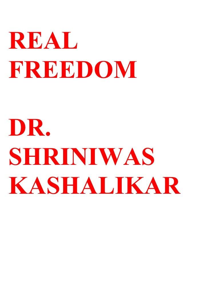 REAL FREEDOM  DR. SHRINIWAS KASHALIKAR