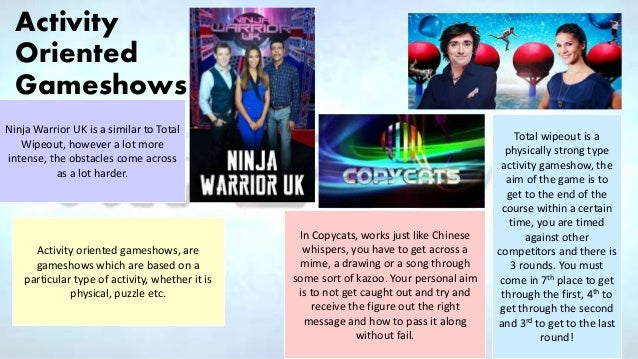 Activity Oriented Gameshows Total wipeout is a physically strong type activity gameshow, the aim of the game is to get to ...