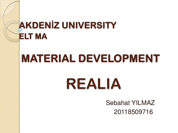 AKDENİZ UNIVERSITYELT MAMATERIAL DEVELOPMENT         REALIA                Sebahat YILMAZ                  20118509716