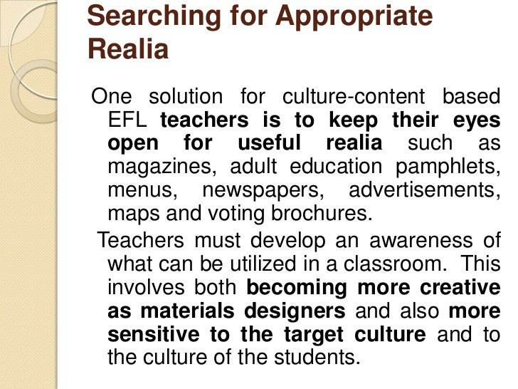 Searching for AppropriateRealiaOne solution for culture-content based EFL teachers is to keep their eyes open for useful r...