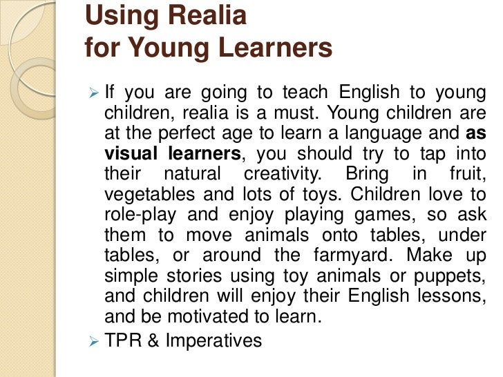 Using Realiafor Young Learners If you are going to teach English to young  children, realia is a must. Young children are...