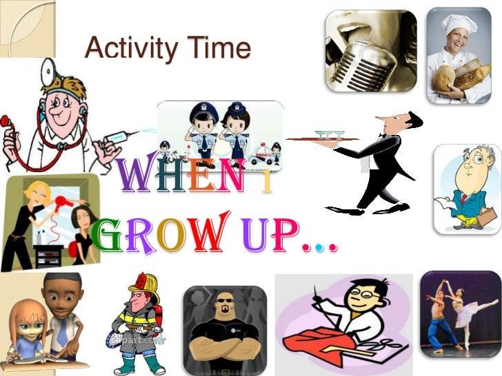 Activity Time When ıgrow up...