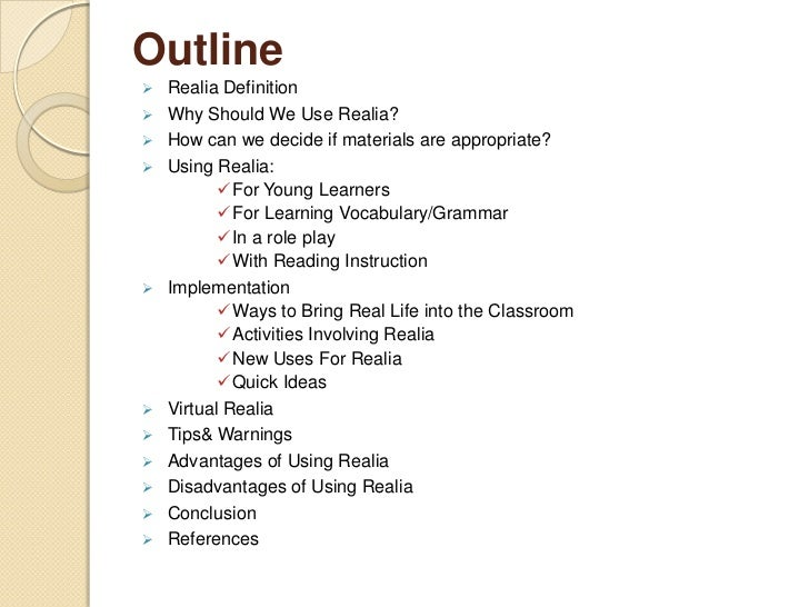 Outline   Realia Definition   Why Should We Use Realia?   How can we decide if materials are appropriate?   Using Real...