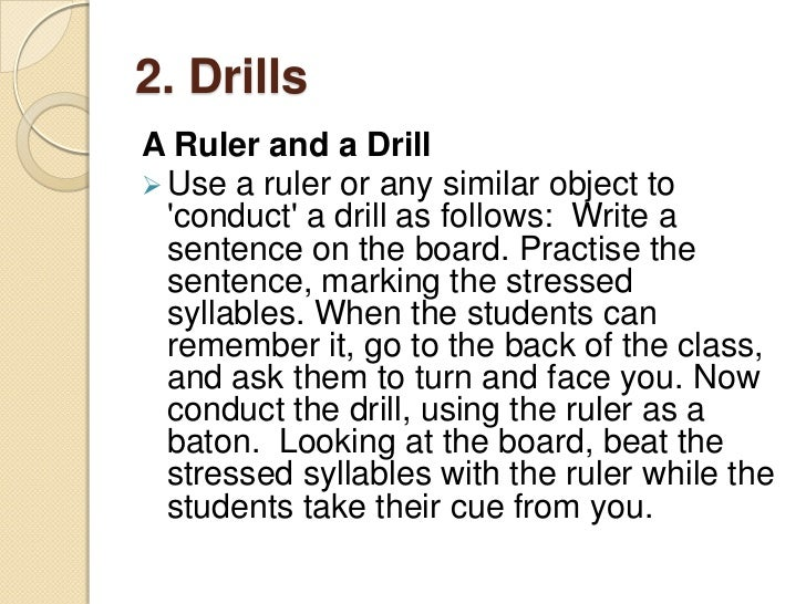 2. Drills An Empty Bottle and a Drill Say a sentence into a bottle. Screw the lid on  and tell the class that the sentenc...