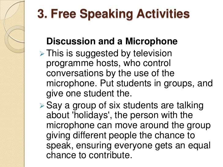 3. Free Speaking Activities  Tennis Balls and Conversation A tennis match can be a metaphor for a  conversation. Put stud...