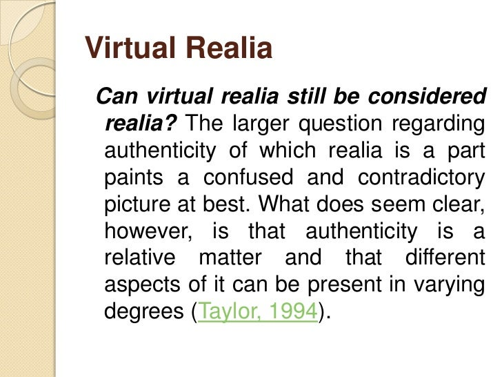 Virtual Realia      But virtual realia isnt really the    object at all; its just a digitized image    of      the     it...
