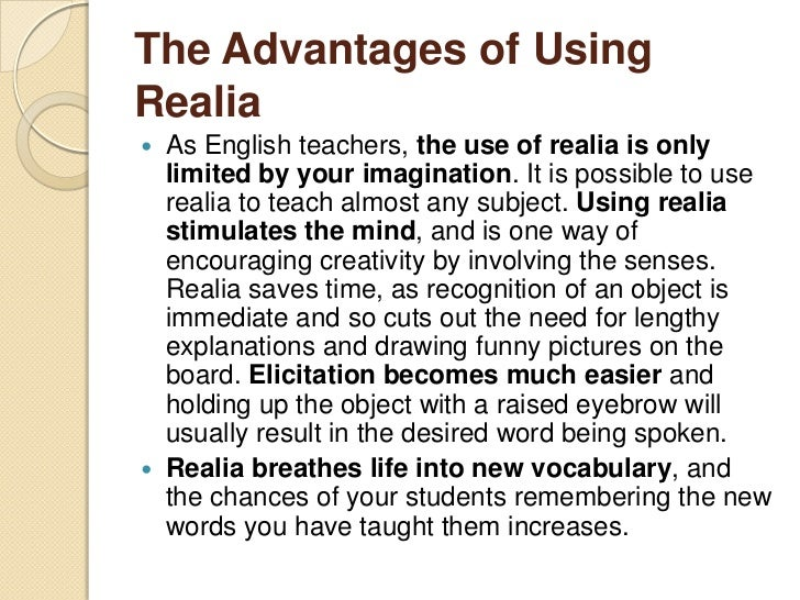 The Advantages of UsingRealiaUsing realia in the EFL class proves a positive  and rewarding experience since it makes les...