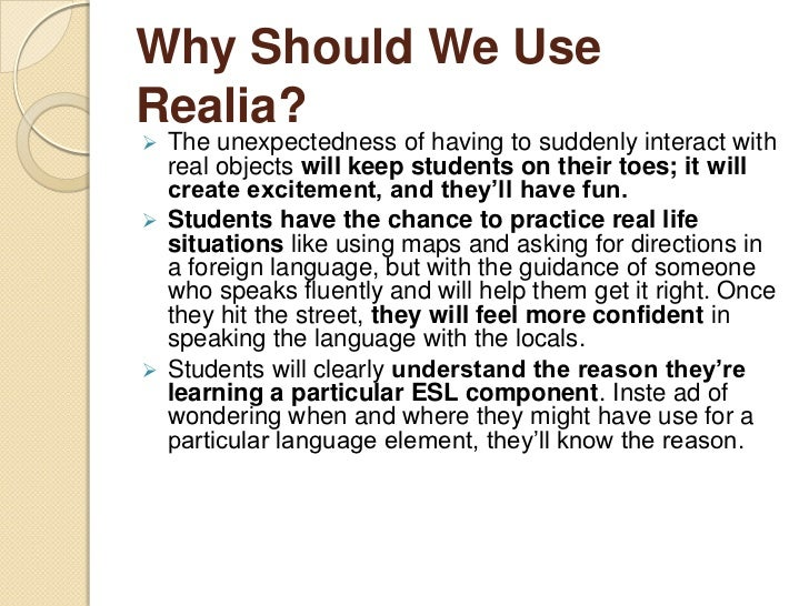 Why Should We UseRealia? The unexpectedness of having to suddenly interact with  real objects will keep students on their...
