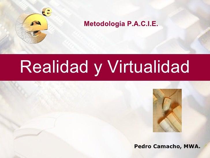 Metodología P.A.C.I.E.Realidad y Virtualidad                      Pedro Camacho, MWA.