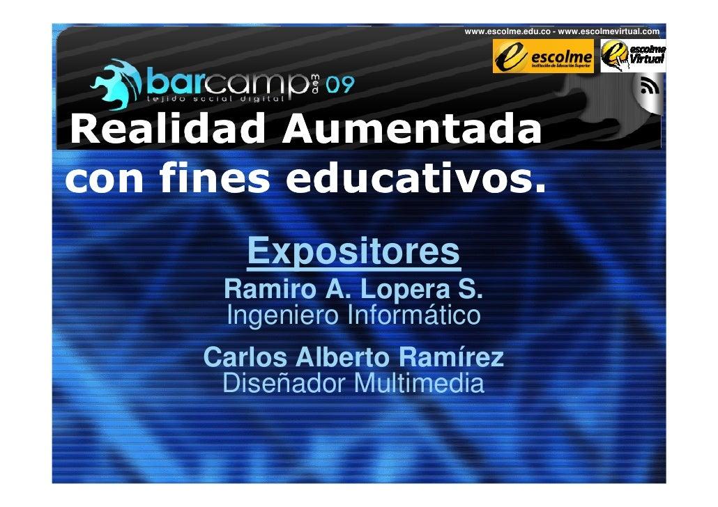 www.escolme.edu.co - www.escolmevirtual.com     Realidad Aumentada con fines educativos.          Expositores        Ramir...
