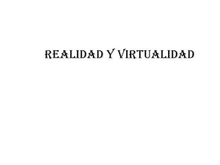 Realidad y Virtualidad