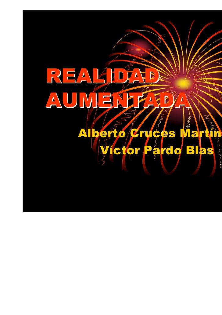 REALIDADAUMENTADA  Alberto Cruces Martínez     Víctor Pardo Blas