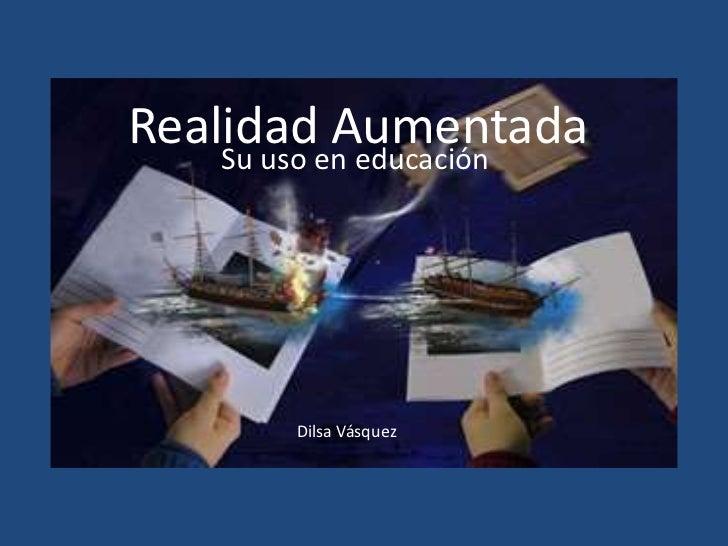 Realidaden educación    Su uso           Aumentada       Dilsa Vásquez