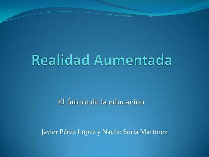 El futuro de la educaciónJavier Pérez López y Nacho Soria Martínez