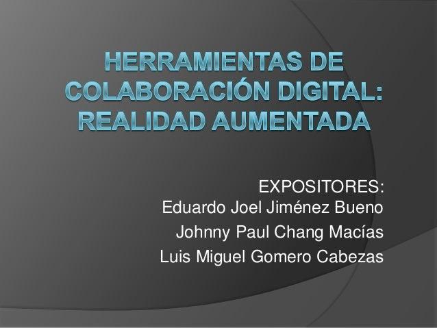 EXPOSITORES: Eduardo Joel Jiménez Bueno Johnny Paul Chang Macías Luis Miguel Gomero Cabezas