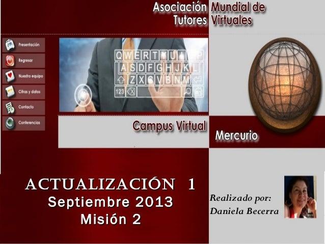 ActuAlizAción 1 Septiembre 2013 Misión 2  Realizado por: Daniela Becerra