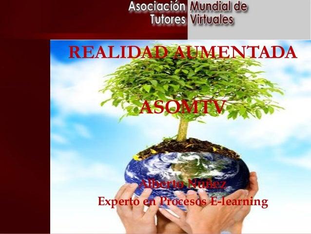 REALIDAD AUMENTADA ASOMTV  Alberto Núñez Experto en Procesos E-learning