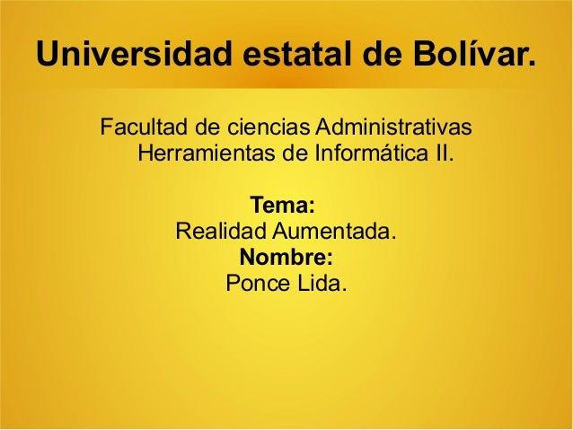 Universidad estatal de Bolívar. Facultad de ciencias Administrativas Herramientas de Informática II. Tema: Realidad Aument...