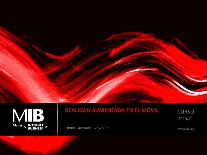 REALIDAD AUMENTADA EN EL MÓVIL<br />CURSO<br />2010/11<br />VISIÓN GENERAL DE INTERNET<br />DionísGuzmán | wöwbile! <br />...