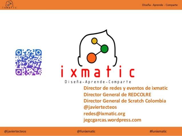 Director de redes y eventos de ixmatic Director General de REDCOLRE Director General de Scratch Colombia @javiertecteos re...