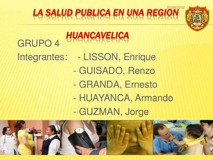 20/09/2012   LA SALUD PUBLICA EN UNA REGION           HUANCAVELICAGRUPO 4Integrantes:     - LISSON, Enrique               ...