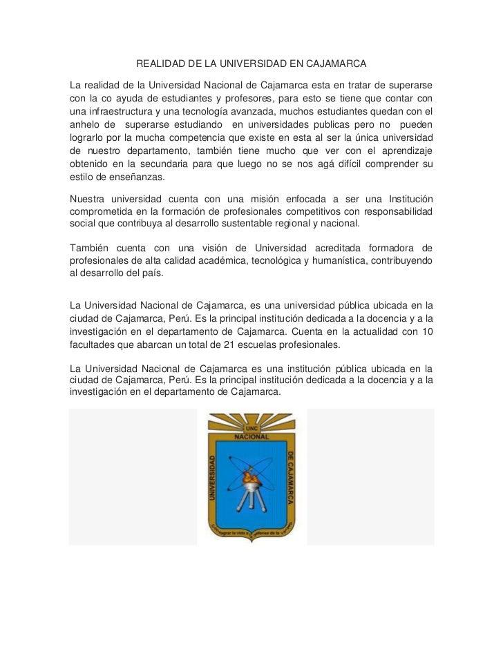 REALIDAD DE LA UNIVERSIDAD EN CAJAMARCA<br />La realidad de la Universidad Nacional de Cajamarca esta en tratar de superar...