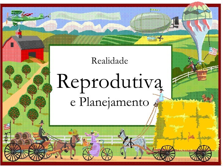 Realidade  Reprodutiva e Planejamento
