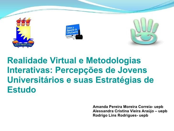Amanda Pereira Moreira Correia- uepb Alessandra Cristina Vieira Araújo – uepb Rodrigo Lins Rodrigues- uepb  Realidade Virt...