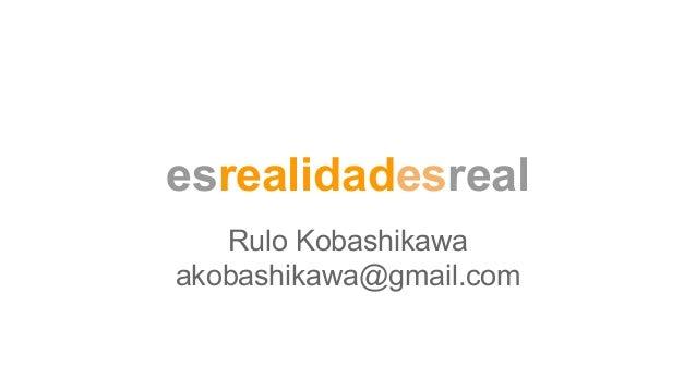 esrealidadesreal Rulo Kobashikawa akobashikawa@gmail.com