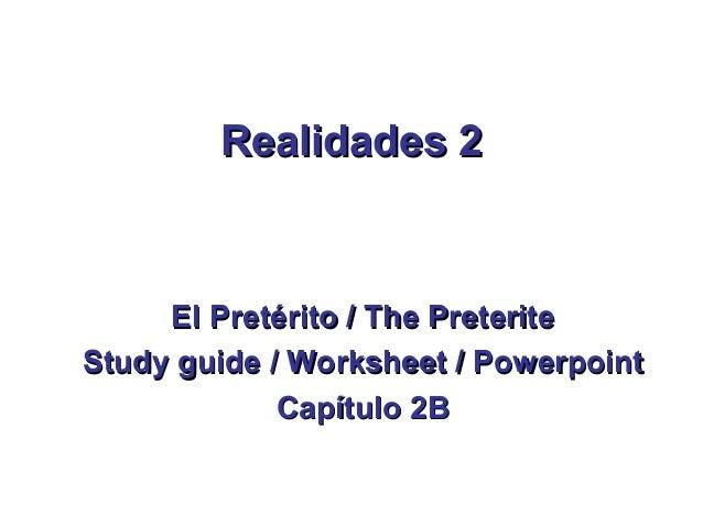 Realidades 2     El Pretérito / The PreteriteStudy guide / Worksheet / Powerpoint             Capítulo 2B