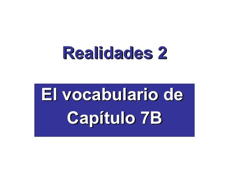 Realidades 2 El vocabulario de  Cap ítulo 7B