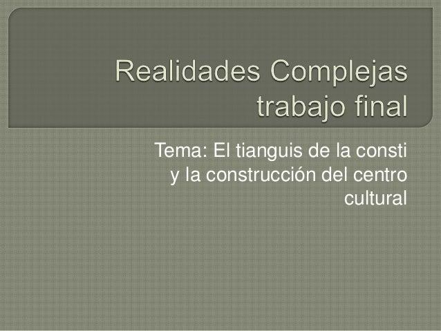 Tema: El tianguis de la consti y la construcción del centro cultural