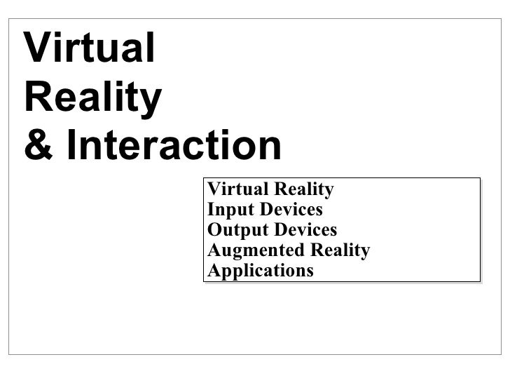 Virtual Reality & Interaction Virtual Reality Input Devices Output Devices Augmented Reality Applications