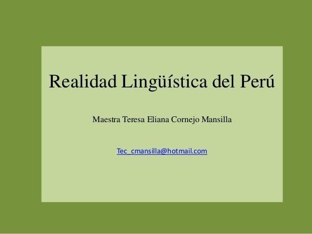 Realidad Lingüística del PerúMaestra Teresa Eliana Cornejo MansillaTec_cmansilla@hotmail.com