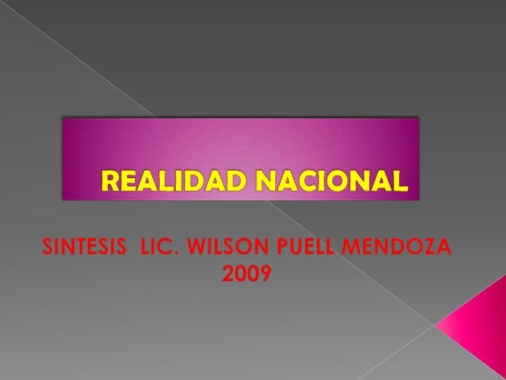 REALIDAD NACIONAL<br />SINTESIS LIC. WILSON PUELL MENDOZA 2009<br />