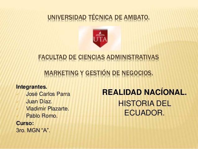 UNIVERSIDAD TÉCNICA DE AMBATO. FACULTAD DE CIENCIAS ADMINISTRATIVAS MARKETING Y GESTIÓN DE NEGOCIOS. Integrantes.  José C...