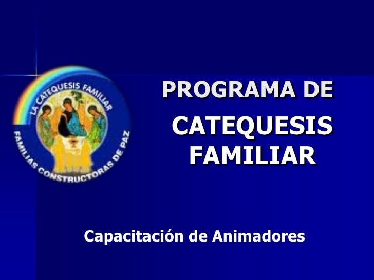 PROGRAMA DE<br />CATEQUESIS FAMILIAR<br />Capacitación de Animadores<br />