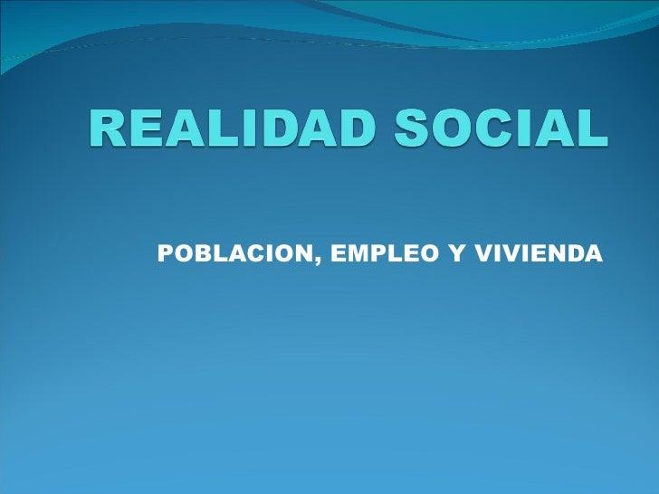 POBLACION, EMPLEO Y VIVIENDA