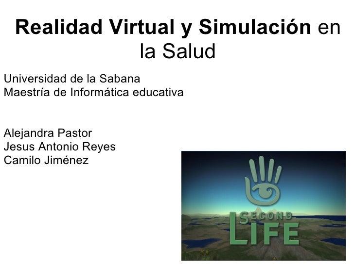 Realidad Virtual y Simulación  en la Salud Universidad de la Sabana Maestría de Informática educativa   Alejandra Pastor...