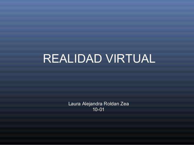 REALIDAD VIRTUAL  Laura Alejandra Roldan Zea 10-01
