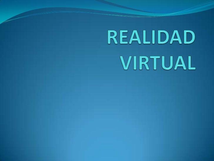 QUE ES LA REALIDAD VIRTUAL Realidad virtual es una ciencia basada en el empleo de ordenadores y otros dispositivos, cuyo ...