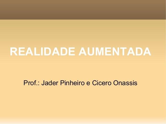 REALIDADE AUMENTADA Prof.: Jader Pinheiro e Cicero Onassis